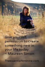 Give yourself permission to create something new in your life today.